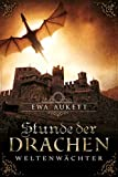 Stunde der Drachen  - Weltenwächter: Fantasy Roman