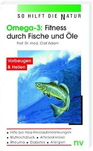 Preisvergleich Produktbild Omega 3: Fitness durch Fische und Öle: Hilfe bei Herz-Kreislauferkrankungen, Bluthochdruck, Arteriosklerose, Rheuma, Diabetes und Allergien (So hilft die Natur)
