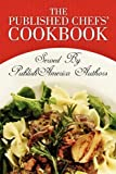 The Published Chefs Cookbook: Served by Publishamerica Authors