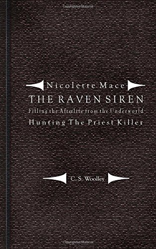 Filling the Afterlife from the Underworld: Hunting the Priest Killer: Case notes from the Raven Siren (Nicolette Mace: The Raven Siren) by C.S. Woolley (2014-07-15)