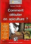 Comment d�buter en apiculture ? : Tome 1