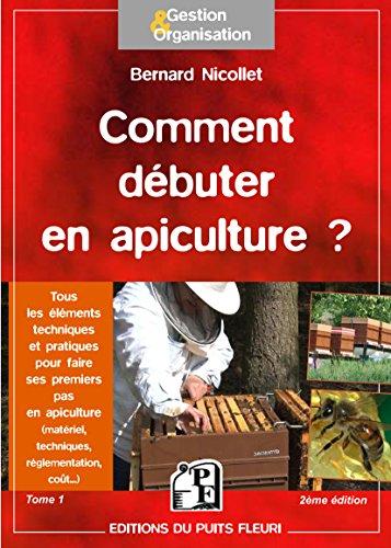 Comment débuter en apiculture ? : Tome 1