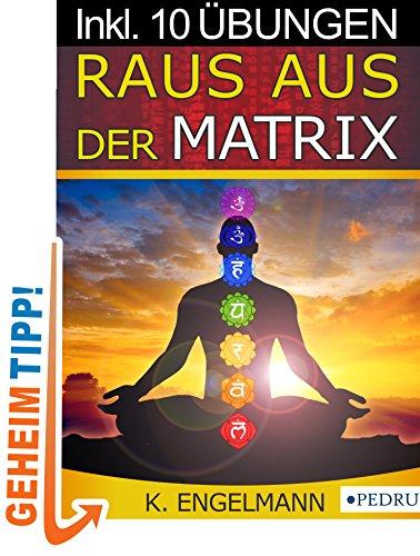 Raus aus der Matrix! Das 1x1 für mehr Glück und Erfolg durch Quantenheilung (Energieheilung für Anfänger)