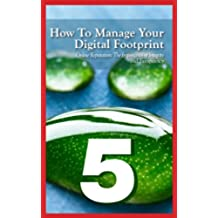 How to Manage Your Digital Footprint (Swanepoel Technology Report Book 2013) (English Edition)