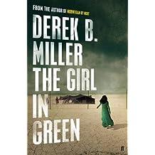 The Girl in Green by Derek B. Miller (2016-07-07)