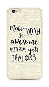 AMEZ make today so awesome yesterday gets jealous Back Cover For Apple iPhone 6s
