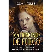 Matrimonio de Fuego: Romance, Sexo y Fantasía con la Princesa y el Rey Medieval (Novela de Romance, Erótica y Fantasía)