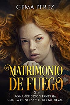 Gema Perez - Matrimonio de Fuego: Romance, Sexo y Fantasía con la Princesa y el Rey Medieval