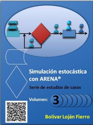 Simulación estocástica con ARENA®. Volumen 3 por Bolívar Loján Fierro
