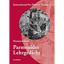 Parmenides. Lehrgedicht: Reprint of the first edition from 1897, with a new preface by Walter Burkert and a new bibliography by Daniela De Cocco (International Pre-Platonic Studies)
