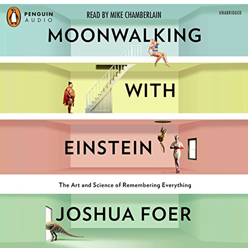 Moonwalking with Einstein: The Art and Science of Remembering Everything (Audio Einstein)