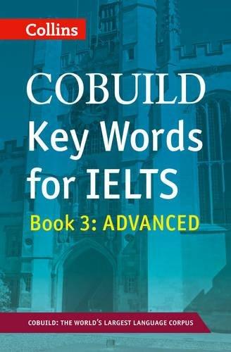 COBUILD Key Words for IELTS: Book 3 Advanced: IELTS 7+ (C1+) (Collins Cobuild)