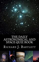 The Daily Astronomical and Space Quiz Book: Learn Astronomy with Trivia and Questions that Test Your Knowledge of the Universe