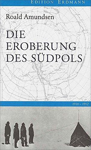 Die Eroberung des Südpols: 1910-1912 (Edition Erdmann)