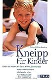 Kneipp für Kinder: Einfach und bewährt: Wie Sie mit Wicklen, Güssen und Co. viele Krankheiten lindern, Wehwehchen heilen und die Abwehrkräfte Ihres Kindes stärken