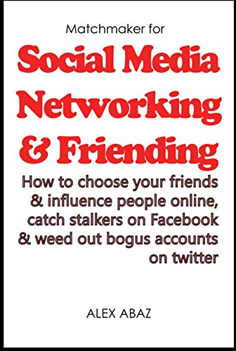 Social Media Networking (social media management; network marketing, online marketing): How to choose your friends on social media, catch stalkers on Facebook ... bogus accounts on twitter (English Edition)