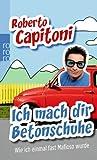 ´Ich mach dir Betonschuhe: Wie ich einmal fast Mafioso wurde von Roberto Capitoni (2. Mai 2011) Taschenbuch´