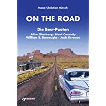 On the Road: Die Beat-Poeten Allen Ginsberg, Neal Cassady, William S. Burroughs, Jack Kerouac (German Edition)