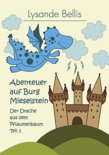Abenteuer auf Burg Mieselstein: Der Drache aus dem Pflaumenbaum Teil 3