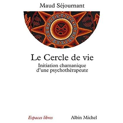Le Cercle de vie : Initiation chamanique d'une psychothérapeute