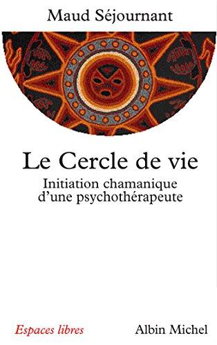 Le Cercle de vie : Initiation chamanique d'une psychothérapeute (Espaces libres) par Maud Séjournant