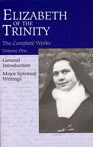 The Complete Works of Elizabeth of the Trinity, vol. 1 (featuring a General Introduction and Major Spiritual Writings) (Elizabeth of the Trinity Complete Work) (English Edition)