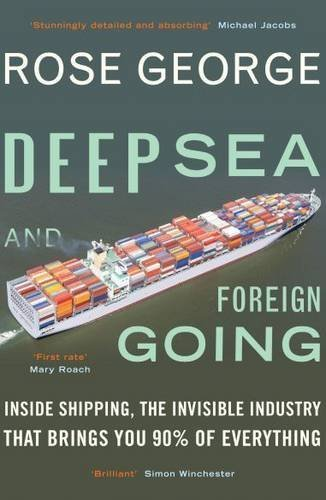 Deep Sea and Foreign Going: Inside Shipping, the Invisible Industry That Brings You 90% of Everything by George, Rose (2014) Paperback