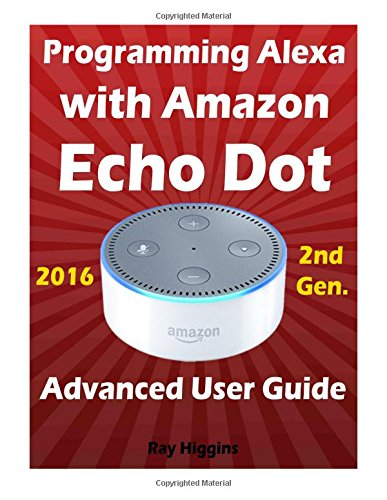 Amazon Echo Dot: Echo Dot Advanced User Guide for Programming Alexa: User Guide for Operating Echo Dot and Alexa App