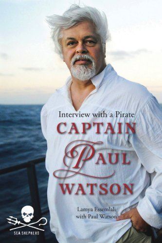 Captain Paul Watson: Interview With a Pirate by Lamya Essemlali (2013-02-21)