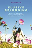 "Elusive Belonging: Marriage Immigrants and ""Multiculturalism"" in Rural South Korea (English Edition)"