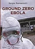 Scarica Libro Ground zero Ebola (PDF,EPUB,MOBI) Online Italiano Gratis
