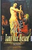 ANNE RICE - Tanz der Hexen : Roman. Aus dem Amerikanischen von Rainer Schmidt