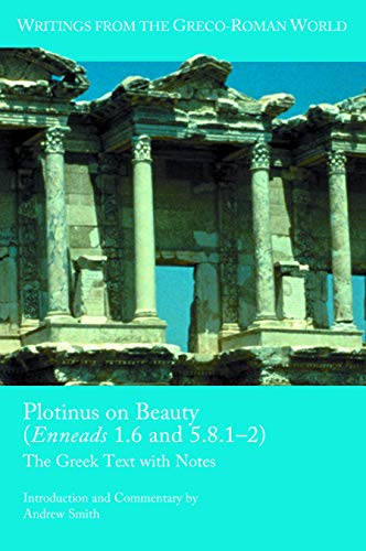 Plotinus on Beauty (Enneads 1.6 and 5.8.1-2): The Greek Text with Notes (Writings from the Greco-Roman World Book 44) (English Edition)