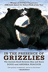 In the Presence of Grizzlies: The Ancient Bond Between Men And Bears by Doug Peacock (2009-03-17)