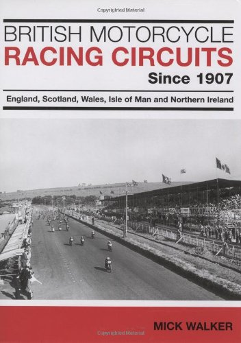British Motorcycle Racing Circuits Since 1907: England, Scotland, Wales, Isle of Man and Northern Ireland por Mick Walker