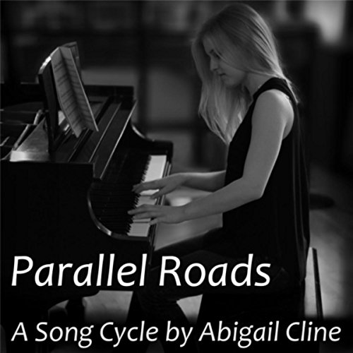 Parallel Roads: A Song Cycle by Abigail Cline -