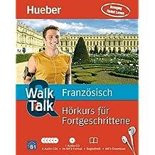 Walk & Talk Hörkurs für Fortgeschrittene: Walk & Talk Französisch Hörkurs für Fortgeschrittene: 5 Audio-CDs + 1 MP3-CD + Begleitheft