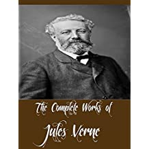 The Complete Works of Jules Verne (40 Complete Works of Jules Verne Including 20,000 Leagues Under the Sea, A Journey to the Centre of the Earth, Around the World in 80 Days, The Mysterious Island)