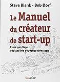 Le manuel du créateur de start-up - Etape par étape, bâtissez une entreprise formidable !
