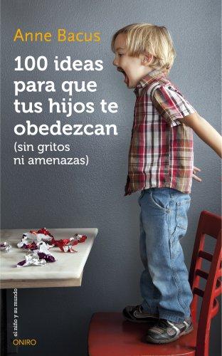 100 ideas para que tus hijos te obedezcan (sin gritos ni amenazas) (El Niño y su Mundo)