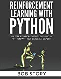 Reinforcement Learning With Python: Master Reinforcement Learning in Python Without Being an Expert
