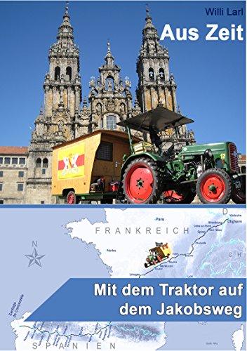 Aus Zeit: Mit dem Traktor auf dem Jakobsweg