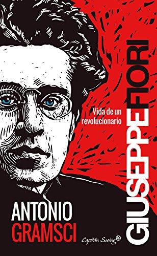 Antonio Gramsci: Vida de un revolucionario por Giuseppe Fiori