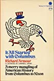 It All Started with Columbus: Being an Unexpurgated, Unabridged, and Unlikely History of the United States from Christopher Columbus to Richard M. Nixon...