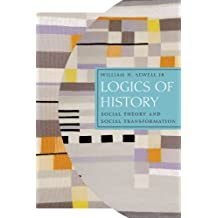 Logics of History: Social Theory and Social Transformation (Chicago Studies in Practices of Meaning)