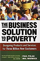 The Business Solution to Poverty: Designing Products and Services for Three Billion New Customers by Paul Polak (2013-09-09)