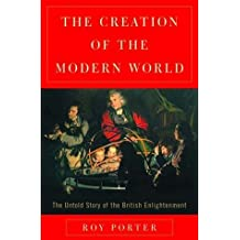 The Creation of the Modern World: The British Enlightenment by Roy Porter (2000-12-04)