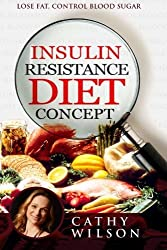 Insulin Resistance Diet Concept: Lose Fat Control Blood Sugar by Cathy Wilson (2014-10-19)