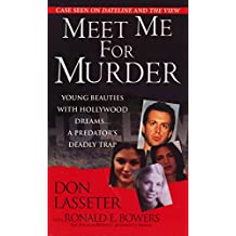 Meet Me For Murder: Young Beauties with Hollywood Dreams... a Predator's Deadly Trap (Pinnacle True Crime)