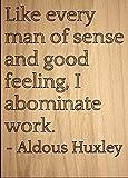 Wie jeden Mann von Sinn und gute... Zitat von Aldous Huxley, Laser-Gravur auf Holz Plaque–Größe: 20,3x 25,4c